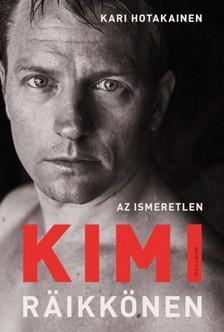 Kari Hotakainen - Az ismeretlen Kimi Räikkönen [eKönyv: epub, mobi]