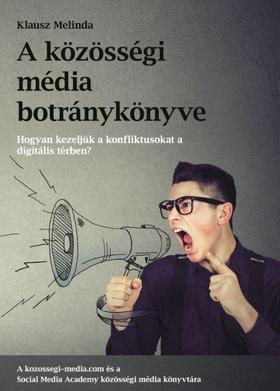 Klausz Melinda - A közösségi média botránykönyve - Hogyan kezeljük a közösségi média konfliktusat a digitális térben?