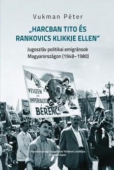 """Vukman Péter - """"Harcban Tito és Rankovics klikkje ellen"""" [eKönyv: pdf]"""