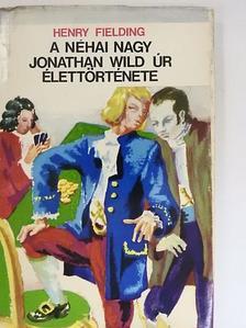 Henry Fielding - A néhai nagy Jonathan Wild úr élettörténete [antikvár]