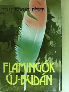 Bogáti Péter - Flamingók Új-Budán [antikvár]
