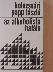 Kolozsvári Papp László - Az alkoholista halála [antikvár]