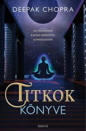 Deepak Chopra - Titkok könyve - Az univerzum rajtad keresztül gondolkodik [eKönyv: epub, mobi]