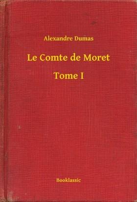 Alexandre DUMAS - Le Comte de Moret - Tome I [eKönyv: epub, mobi]