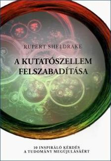 Rupert Sheldrake - A kutatószellem felszabadítása 10 inspiráló kérdés a tudomány megújulásáért