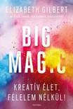 Elizabeth Gilbert - Big Magic - Kreatív élet, félelem nélkül! [eKönyv: epub, mobi]