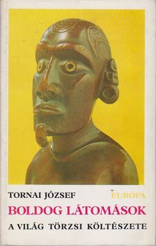 Tornai József - Boldog látomások [antikvár]