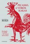 Franti¹ek Mik¹ - Picasso, a vörös kakas - Ideológiák és utópiák a XX. századi művészetben [eKönyv: pdf]