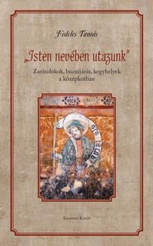"""Fedeles Tamás - ,,Isten nevében utazunk"""" [eKönyv: pdf]"""