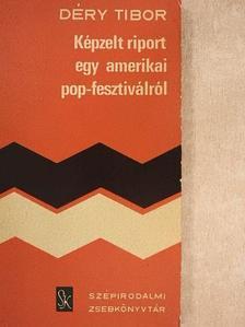 Déry Tibor - Képzelt riport egy amerikai pop-fesztiválról [antikvár]