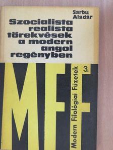 Sarbu Aladár - Szocialista realista törekvések a modern angol regényben [antikvár]