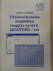Kiss András - Táblázatkezelés alapfokon magyar nyelvű Quattro-val [antikvár]