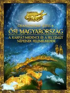 Grandpierre Atilla - Ősi Magyarország. A Kárpát-medence és a Selyemút népeinek felemelkedése [eKönyv: epub, mobi]