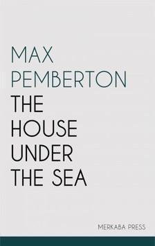 Pemberton, Max - The House Under the Sea [eKönyv: epub, mobi]