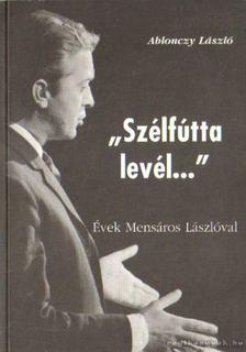 """Ablonczy László - """"Szélfútta levél..."""" [antikvár]"""