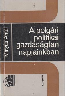 Mátyás Antal - A polgári politikai gazdaságtan napjainkban [antikvár]