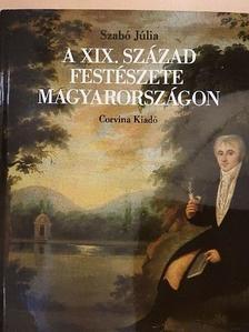 Szabó Júlia - A XIX. század festészete Magyarországon [antikvár]