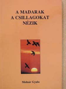Molnár Gyula - A madarak a csillagokat nézik (dedikált példány) [antikvár]
