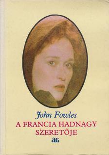 John Fowles - A francia hadnagy szeretője [antikvár]