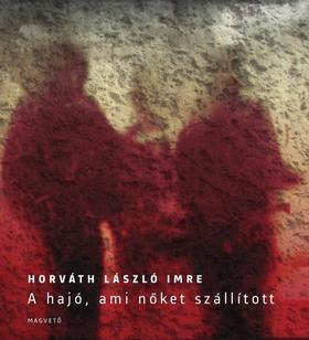 Horváth László Imre - A hajó, ami nőket szállított