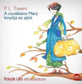 Pamela Lyndon Travers - A CSUDÁLATOS MARY KINYITJA AZ AJTÓT - HANGOSKÖNYV