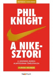 PHIL KNIGHT - A Nike-sztori - ifjúsági változatA legendás márka alapítójának önéletrajza [eKönyv: epub, mobi]