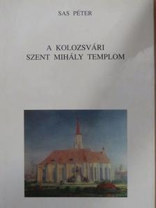 Sas Péter - A kolozsvári Szent Mihály templom [antikvár]