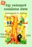 D. György Somogyvári - Egy vadaspark csodálatos élete [eKönyv: epub, mobi]