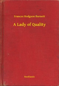 Frances Hodgson Burnett - A Lady of Quality [eKönyv: epub, mobi]