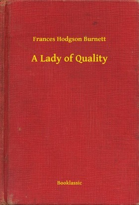 Frances Hodgson Burnett - A Lady of Quality