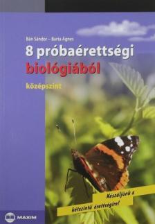 BÁN SÁNDOR-BARTA ÁGNES - 8 PRÓBAÉRETTSÉGI BIOLÓGIÁBÓL - KÖZÉPSZINT
