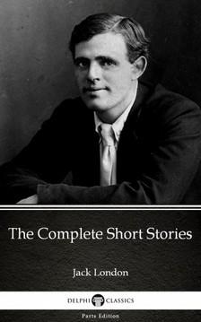 Delphi Classics Jack London, - The Complete Short Stories by Jack London (Illustrated) [eKönyv: epub, mobi]