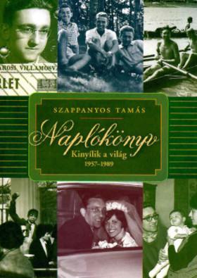 Szappanyos Tamás - Naplókönyv - Kinyílik a világ 1957-1989