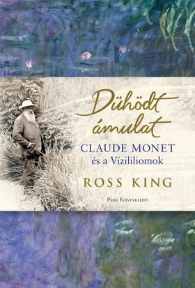 Ross King - Dühödt ámulat - Monet és a vízililiomok