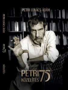 Petri Lukács Ádám - Petri 75 Közelítés