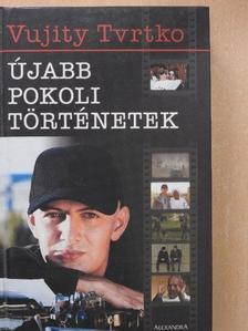 Vujity Tvrtko - Újabb pokoli történetek [antikvár]
