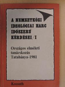 Berecz János - A nemzetközi ideológiai harc időszerű kérdései I. [antikvár]