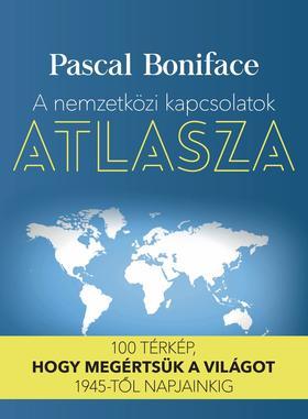 Pascal Boniface - A nemzetközi kapcsolatok atlasza