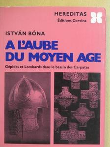 Bóna István - A L'aube du Moyen Age [antikvár]