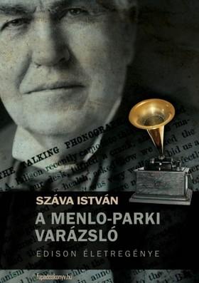 Száva István - A Menlo-parki varázsló - Edison életregénye