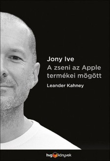 Leander Kahney - Jony Ive - A zseni az Apple termékei mögött [eKönyv: epub, mobi]