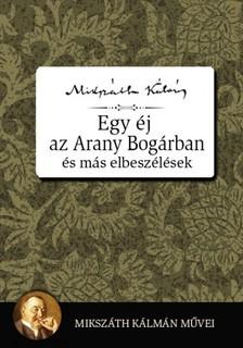 MIKSZÁTH KÁLMÁN - Egy éj az Aranybogárban és más elbeszélések [eKönyv: epub, mobi]