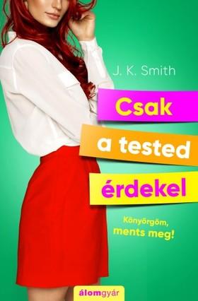 J.K. Smith - Csak a tested érdekel [eKönyv: epub, mobi]