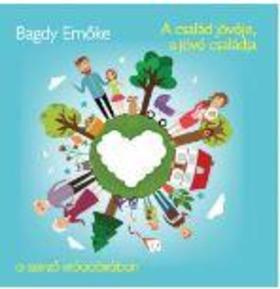 BAGDY EMŐKE - A család jövője, a jövő családja - Hangoskönyv