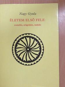 Nagy Gyula - Életem első fele: eszmélés, erőgyűjtés, indulás [antikvár]