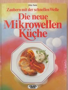 Fritz Faist - Die neue Mikrowellen Küche [antikvár]