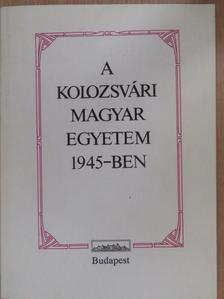 Dr. Csőgör Lajos - A Kolozsvári Magyar Egyetem 1945-ben (dedikált példány) [antikvár]