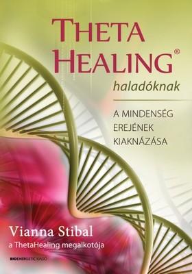 Vianna Stibal - ThetaHealing haladóknak - A mindenség erejének kiaknázása [eKönyv: epub, mobi]