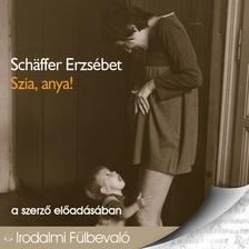 Schäffer Erzsébet - Szia, anya! [eHangoskönyv]