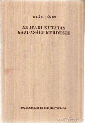 Klár János - Az ipari kutatás gazdasági kérdései [antikvár]